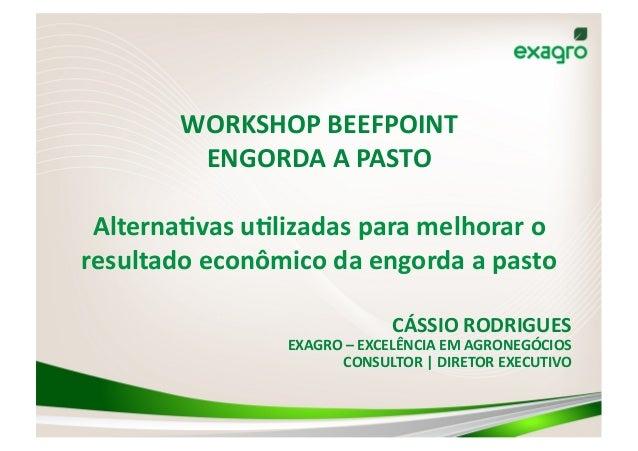 WORKSHOP  BEEFPOINT   ENGORDA  A  PASTO   Alterna8vas  u8lizadas  para  melhorar  o   resultado  eco...