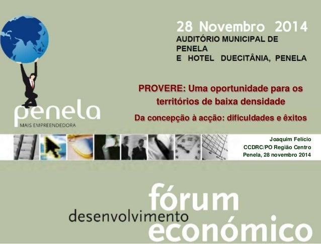 PROVERE: Uma oportunidade para os  1  territórios de baixa densidade  Da concepção à acção: dificuldades e êxitos  Joaquim...