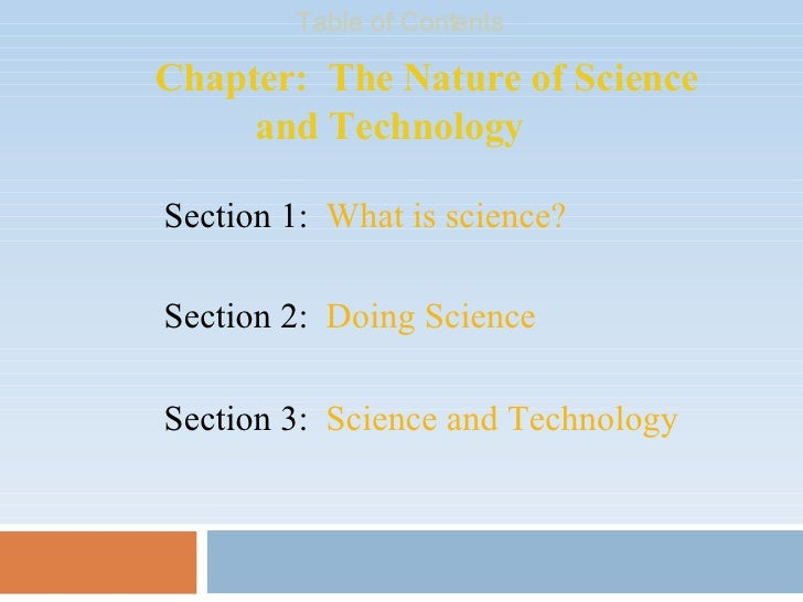 Chapter:  The Nature of Science    and Technology Table of Contents Section 3:  Science and Technology Section 1:  What is...