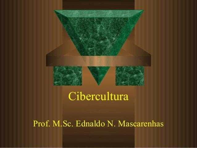 Cibercultura Prof. M.Sc. Ednaldo N. Mascarenhas