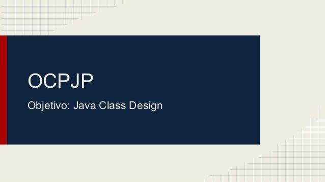 OCPJP Objetivo: Java Class Design