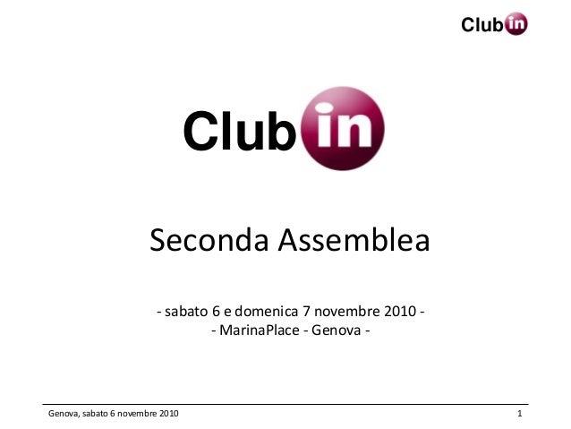 Club Genova, sabato 6 novembre 2010 1 Seconda Assemblea - sabato 6 e domenica 7 novembre 2010 - - MarinaPlace - Genova - C...