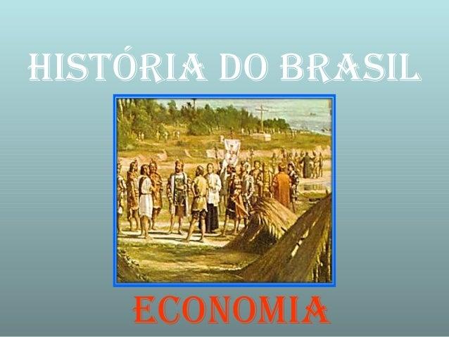 HISTÓRIA DO BRASIL  ecOnOmIA