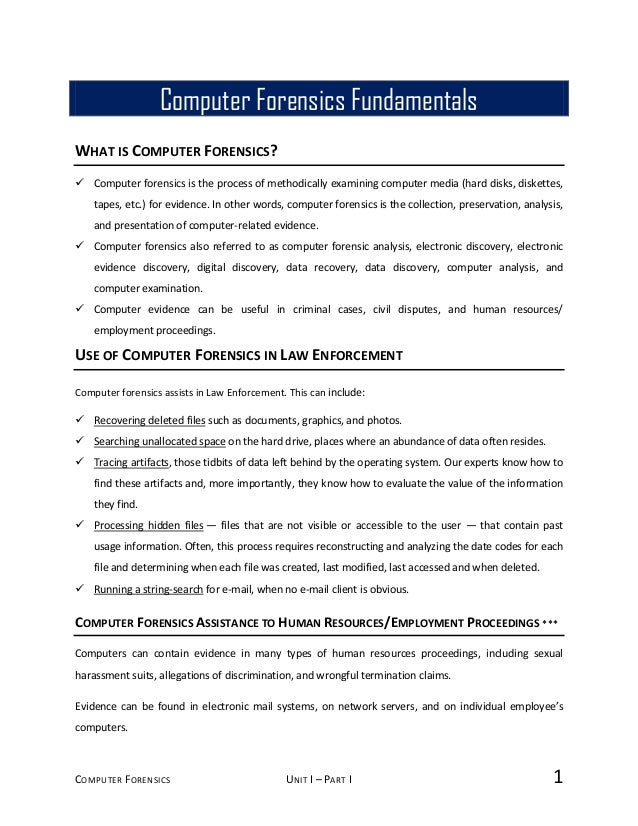 COMPUTER FORENSICS UNIT I – PART I 1 WHAT IS COMPUTER FORENSICS?  Computer forensics is the process of methodically exami...