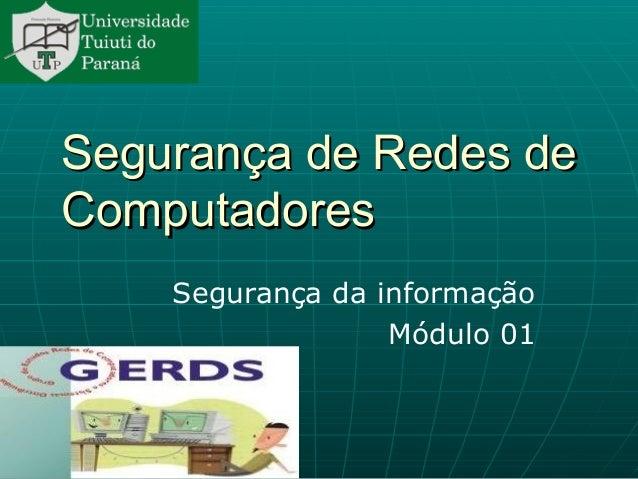 Segurança de Redes deSegurança de Redes de ComputadoresComputadores Segurança da informação Módulo 01