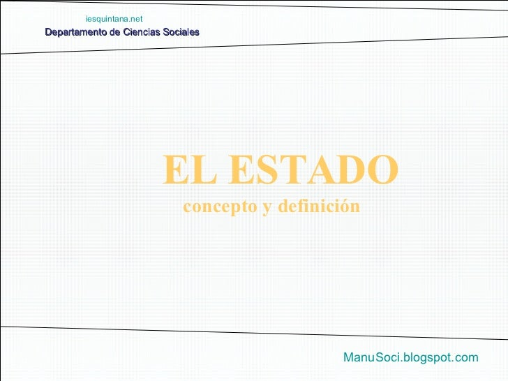Departamento de Ciencias Sociales ManuSoci.blogspot.com concepto y definición EL ESTADO iesquintana.net
