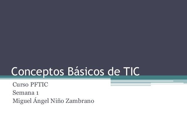 Conceptos Básicos de TICCurso PFTICSemana 1Miguel Ángel Niño Zambrano