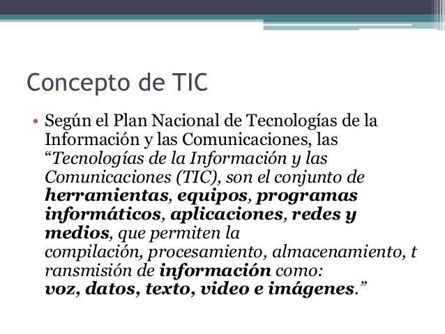 """Concepto de TIC• Según el Plan Nacional de Tecnologías de laInformación y las Comunicaciones, las""""Tecnologías de la Inform..."""