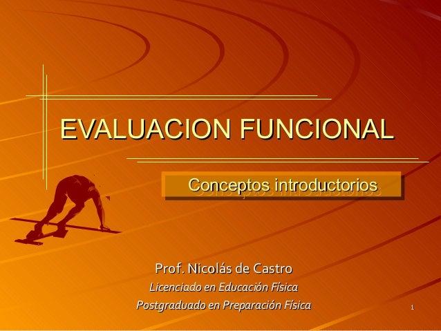 EVALUACION FUNCIONAL             Conceptos introductorios             Conceptos introductorios       Prof. Nicolás de Cast...