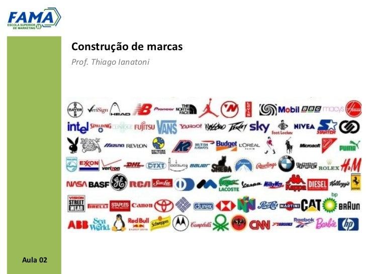 Construção de marcas          Prof. Thiago IanatoniAula 02
