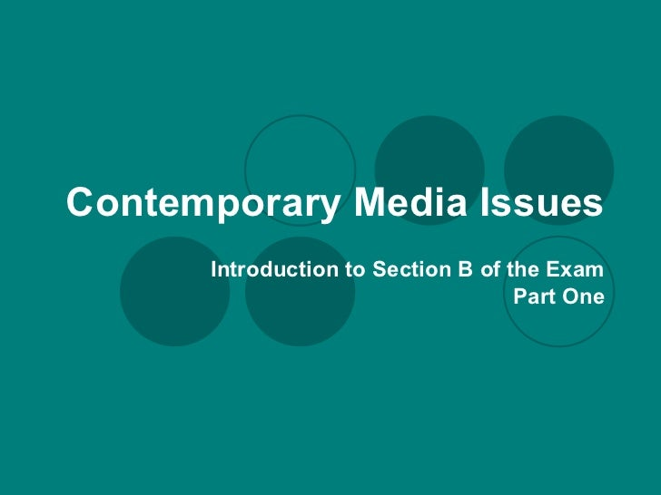 Contemporary Media Issues Introduction to Section B of the Exam Part One