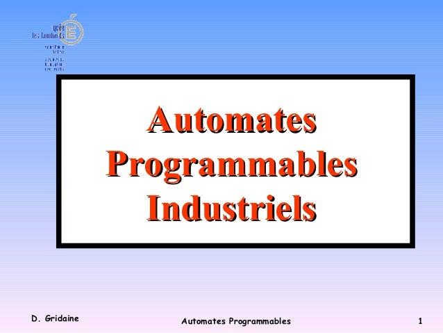 D. Gridaine Automates Programmables 1 AutomatesAutomates ProgrammablesProgrammables IndustrielsIndustriels