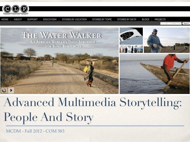 Advanced Multimedia Storytelling:People And StoryMCDM - Fall 2012 - COM 583