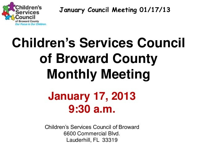 January Council Meeting 01/17/13Children's Services Council    of Broward County     Monthly Meeting      January 17, 2013...