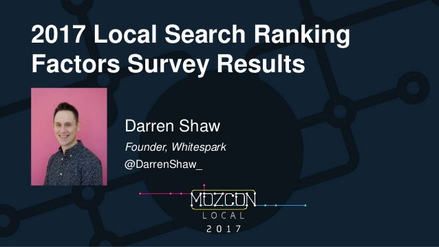 2017 Local Search Ranking Factors Survey Results Darren Shaw Founder, Whitespark @DarrenShaw_