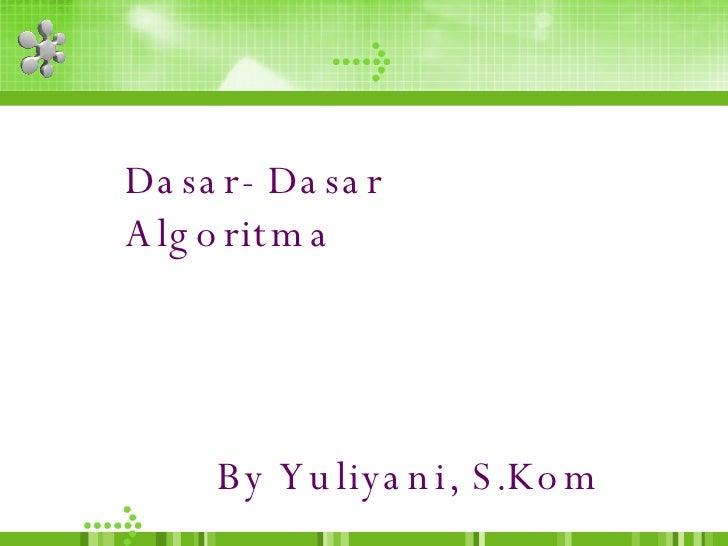 Dasar- Dasar Algoritma By Yuliyani, S.Kom