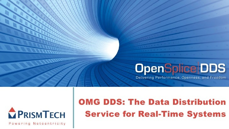 OpenSplice DDS            Delivering Performance, Openness, and Freedom     OMG DDS: The Data Distribution  Service for Re...