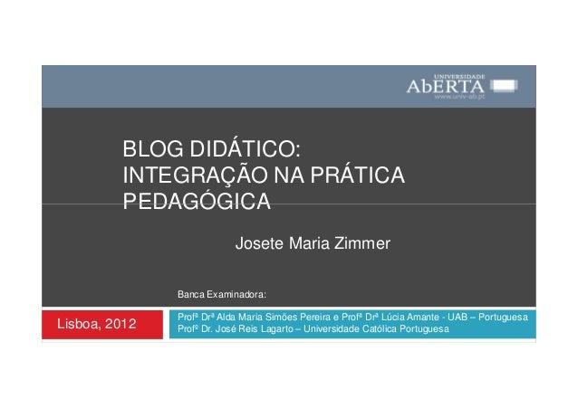 BLOG DIDÁTICO:         INTEGRAÇÃO NA PRÁTICA         PEDAGÓGICA                            Josete Maria Zimmer            ...