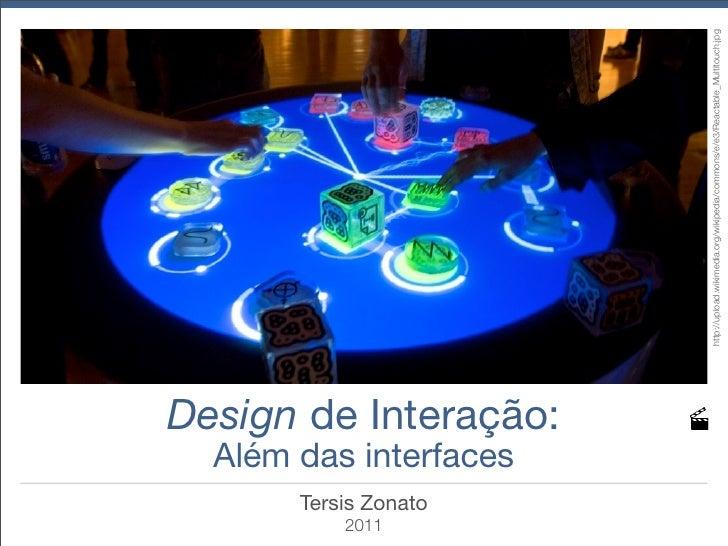 2011       Tersis Zonato                       Além das interfaces                                        Design de Intera...