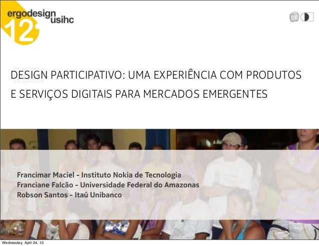 Nokia ShowcaseProject NameResearchersDocument dateDESIGN PARTICIPATIVO: UMA EXPERIÊNCIA COM PRODUTOSE SERVIÇOS DIGITAIS PA...