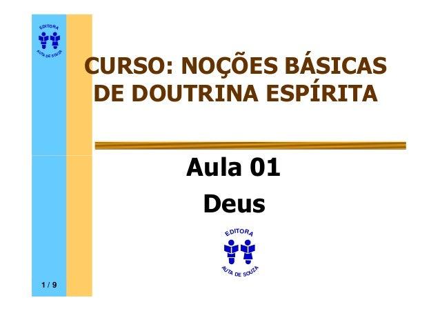 EDITORA  DE SOUZA  AUTA  CURSO: NOÇÕES BÁSICAS  DE DOUTRINA ESPÍRITA  AAuullaa 0011  Deus  1 / 9  EDITORA  DE SOUZA  AUTA