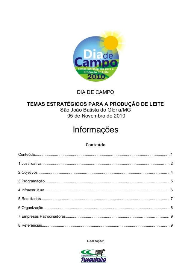 DIA DE CAMPO TEMAS ESTRATÉGICOS PARA A PRODUÇÃO DE LEITE São João Batista do Glória/MG 05 de Novembro de 2010 Informações ...