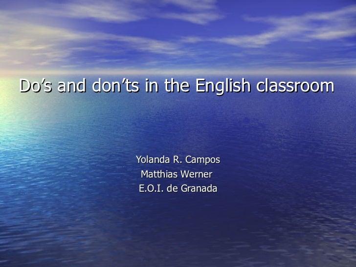 Do's and don'ts in the English classroom Yolanda R. Campos Matthias Werner  E.O.I. de Granada
