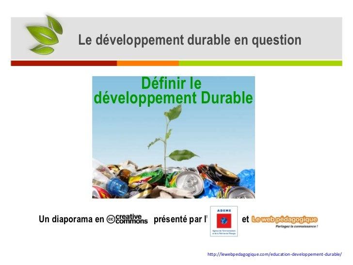 Un diaporama en  présenté par l '  et  http://lewebpedagogique.com/education-developpement-durable/   Le développement dur...