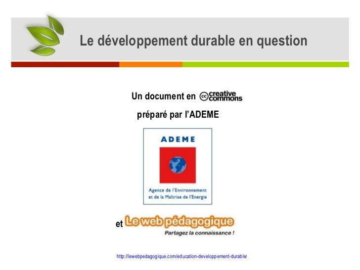 Un document en   préparé par l' ADEME et http://lewebpedagogique.com/education-developpement-durable /   Le développement ...