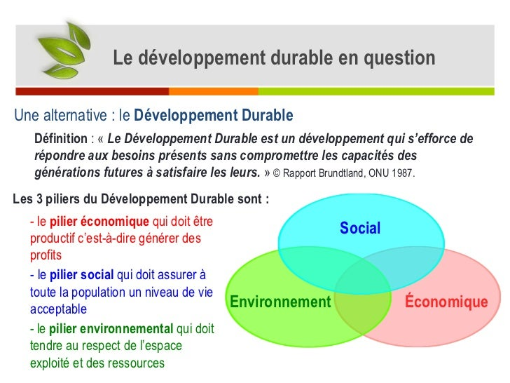 Une alternative : le  Développement Durable Définition  : « Le Développement Durable est un développement qui s'efforce d...