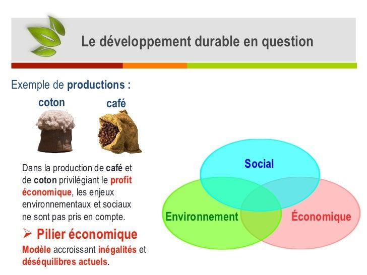 Dans la production de  café  et de  coton  privilégiant  le  profit économique , les enjeux environnementaux et sociaux ne...