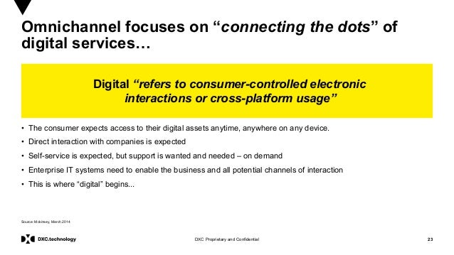 """23DXC Proprietary and Confidential Omnichannel focuses on """"connecting the dots"""" of digital services… • The consumer expect..."""