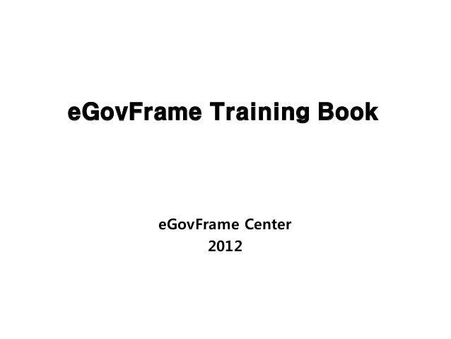 eGovFrame Training Book      eGovFrame Center            2012