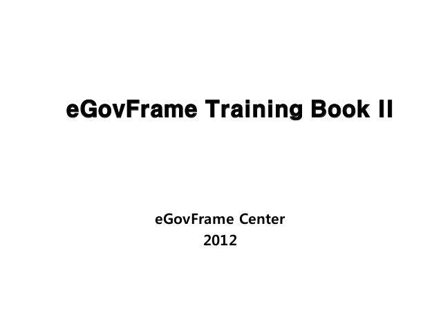 eGovFrame Training Book II       eGovFrame Center             2012
