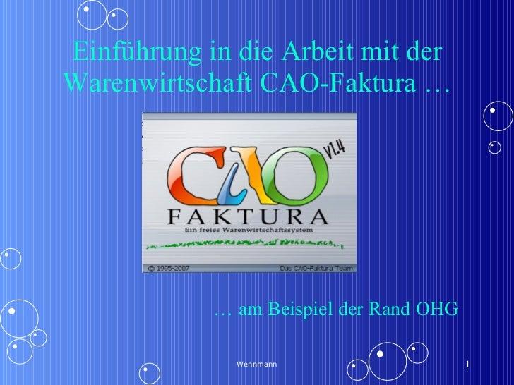 Einführung in die Arbeit mit der Warenwirtschaft CAO-Faktura … Wennmann …  am Beispiel der Rand OHG