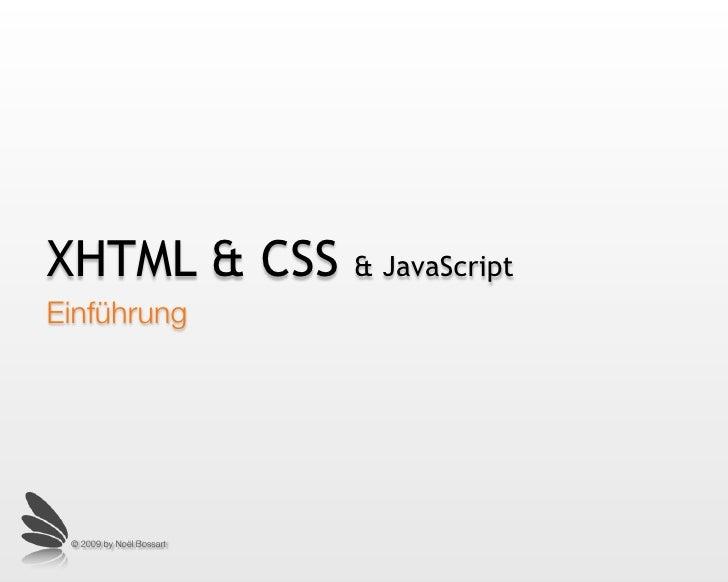 XHTML & CSS               & JavaScript Einführung      © 2009 by Noël Bossart