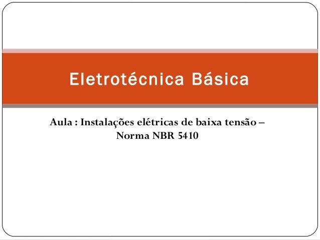 Eletrotécnica BásicaAula : Instalações elétricas de baixa tensão –               Norma NBR 5410