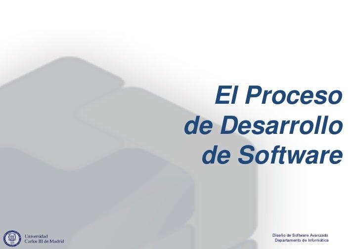 El Procesode Desarrollo de Software       Diseño de Software Avanzado        Departamento de Informática