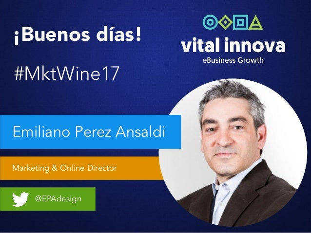 Marketing & Online Director @EPAdesign ¡Buenos días! #MktWine17 Emiliano Perez Ansaldi
