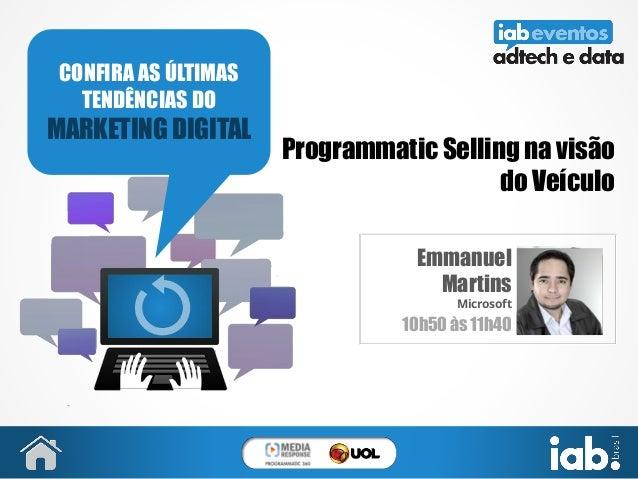 Programmatic Selling na visão do Veículo Emmanuel Martins Microsoft 10h50 às 11h40 CONFIRA AS ÚLTIMAS TENDÊNCIAS DO MARKET...
