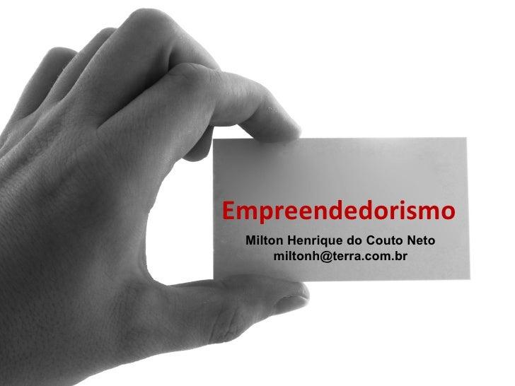 Empreendedorismo Milton Henrique do Couto Neto      miltonh@terra.com.br
