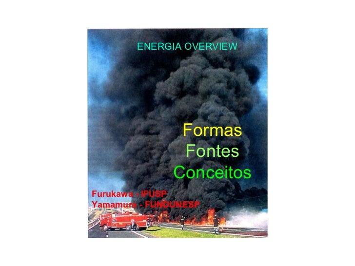 Não renovável ENERGIA OVERVIEW Formas Fontes Conceitos Furukawa - IFUSP Yamamura - FUNDUNESP
