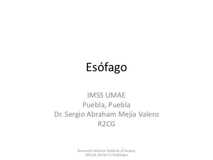 Esófago           IMSS UMAE         Puebla, PueblaDr. Sergio Abraham Mejía Valero              R2CG      Townsend: Sabisto...