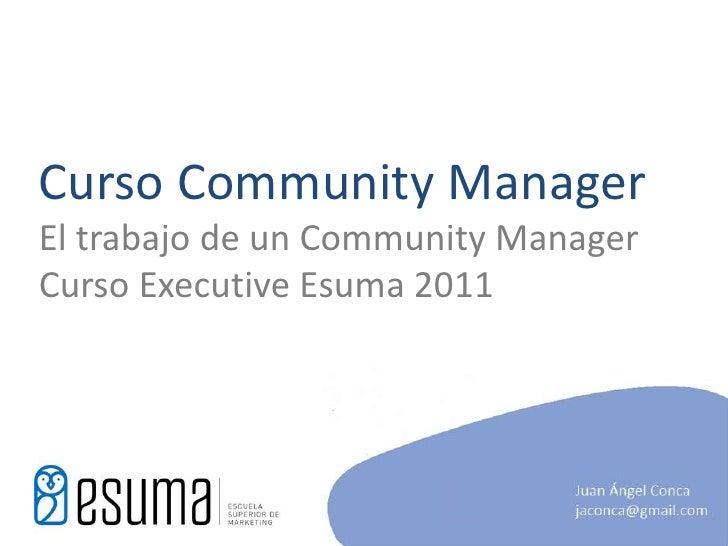 Curso Community ManagerEl trabajo de un Community ManagerCurso ExecutiveEsuma 2011<br />