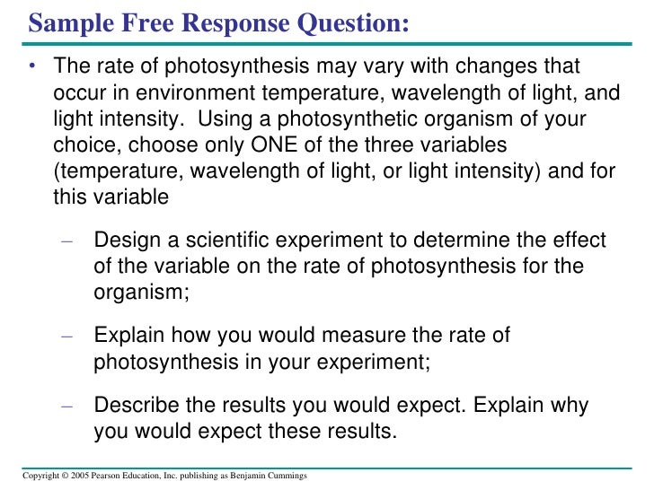 Sample Free Response Question:<br />The rate of photosynthesis may vary with changes that occur in environment temperature...