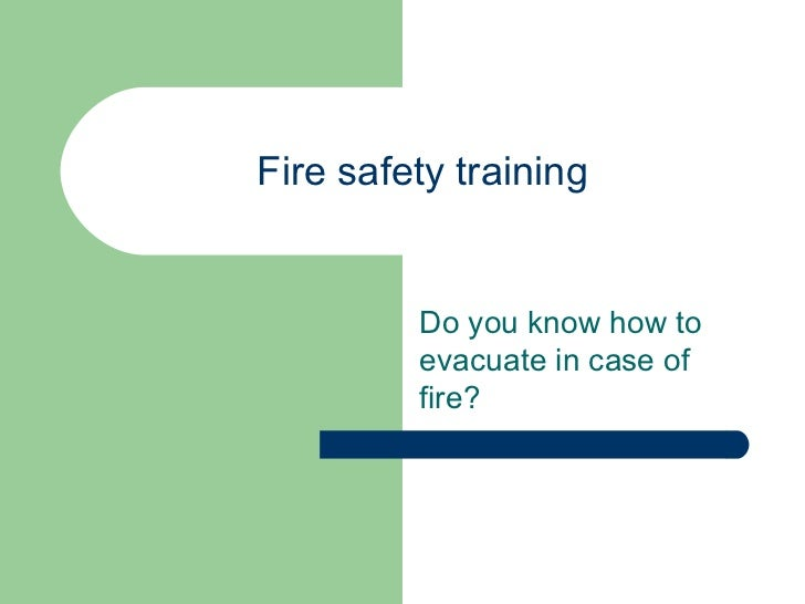 Fire safety training Do you know how to evacuate in case of fire?