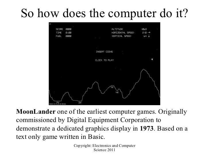 So how does the computer do it? MoonLander  one of the earliest computer games. Originally commissioned by Digital Equipme...