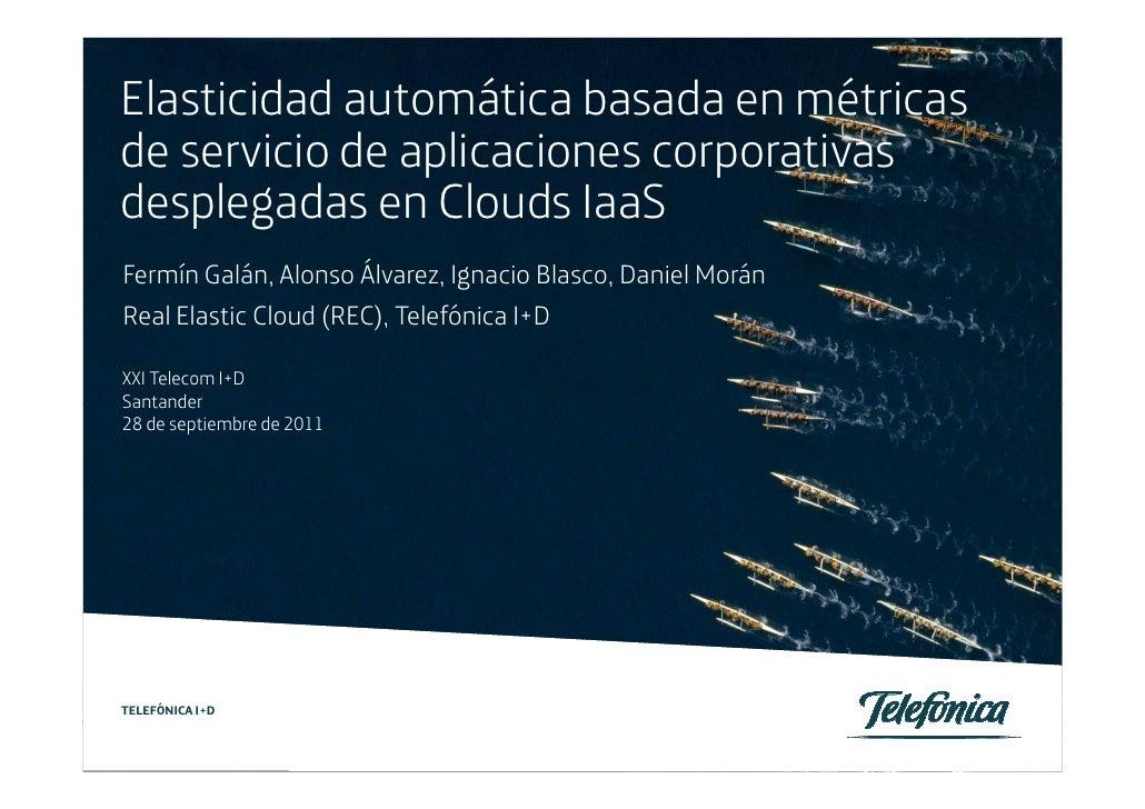 Elasticidad automática basada en métricasde servicio de aplicaciones corporativasdesplegadas en Clouds IaaSFermín Galán, A...