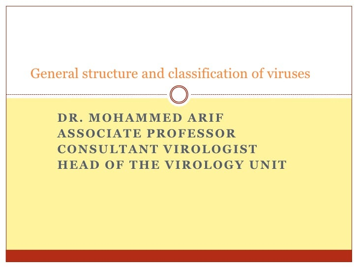 General structure and classification of viruses    DR. MOHAMMED ARIF    ASSOCIATE PROFESSOR    CONSULTANT VIROLOGIST    HE...