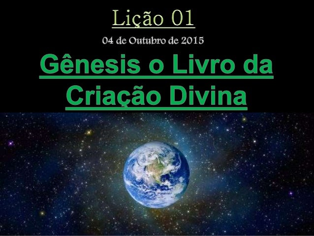 """""""No princípio, criou Deus os céus e a terra.""""(Gn 1.1)"""